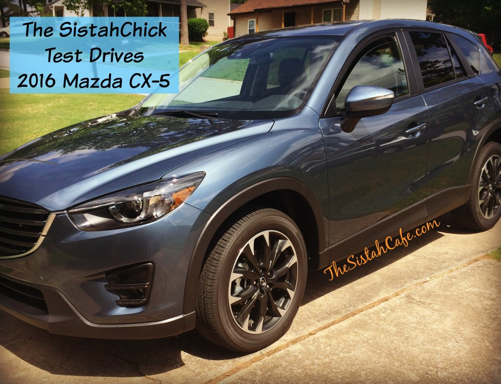 Car Review The Sistahchick Test Drives The Stylish New 2016 Mazda Cx 5 Drivemazda The